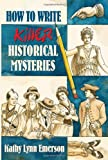 How to Write Killer Historical Mysteries: The Art and Adventure of Sleuthing Through the Past (1880284928) by Emerson, Kathy Lynn