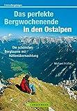 Das perfekte Bergwochenende in den Ostalpen: Ein Tourenführer mit den 25 schönsten Wochenend-Wanderungen von Hütte zu Hütte in den Ostalpen, inkl. ... mit Hüttenübernachtung (Erlebnis Bergsteigen)