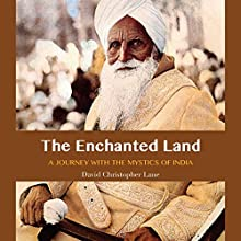 The Enchanted Land: A Journey with the Mystics of India Audiobook by David Christopher Lane Narrated by Cliff Truesdell
