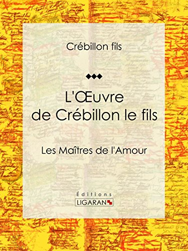 L'Oeuvre de Crébillon le fils: Les Maîtres de l'Amour