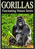 Gorillas - Kids Book About Gorillas - Learn About Gorillas And Enjoy Amazing Gorilla Pictures! (Fascinating Nature Series)
