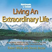 Living an Extraordinary Life: 8 Power Principles to Create a Life of Meaning and Abundance | Dennis Becker, Robert White