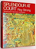 Splendours at Court: Renaissance Spectacle and Illusion (029776585X) by Strong, Roy