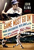 img - for The Game Must Go On: Hank Greenberg, Pete Gray, and the Great Days of Baseball on the Homefront, 1941--1945 book / textbook / text book