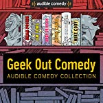 Audible Comedy Collection: Geek Out Comedy | Brian Posehn,Jim Tews,Andy Erikson,Kevin Camia,David Huntsberger,Mike Cody