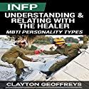 INFP: Understanding & Relating with the Healer (MBTI Personality Types) Audiobook by Clayton Geoffreys Narrated by Pete Beretta