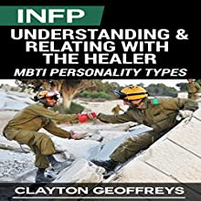 INFP: Understanding & Relating with the Healer (MBTI Personality Types) (       UNABRIDGED) by Clayton Geoffreys Narrated by Pete Beretta