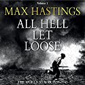 All Hell Let Loose, Volume 1 (       UNABRIDGED) by Max Hastings Narrated by Cameron Stewart