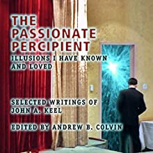The Passionate Percipient: Illusions I Have Known and Loved - Selected Writings of John A. Keel (       UNABRIDGED) by John A.. Keel, Andrew Colvin Narrated by Bruce T. Harvey
