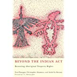 Beyond the Indian Act: Restoring Aboriginal Property Rightsby Tom Flanagan