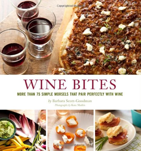 Wine Bites: 64 Simple Nibbles That Pair Perfectly with Wine by Barbara Scott-Goodman