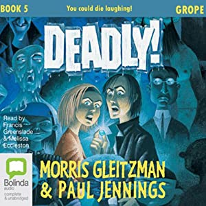Grope: The Deadly Series, Book 5 | [Morris Gleitzman, Paul Jennings]