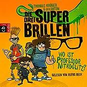 Wo ist Professor Nitroglitz? (Die drei Superbrillen 1) | Thomas Krüger