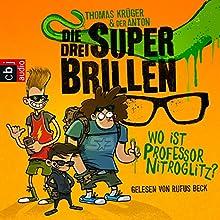 Wo ist Professor Nitroglitz? (Die drei Superbrillen 1) (       gekürzt) von Thomas Krüger Gesprochen von: Rufus Beck