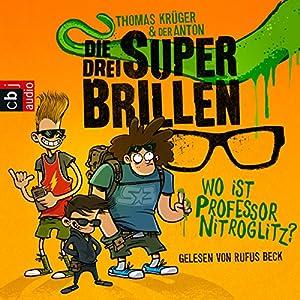 Wo ist Professor Nitroglitz? (Die drei Superbrillen 1) Hörbuch