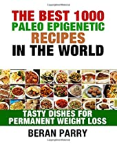 The Best 1000 Paleo Epigenetic Recipes In The World