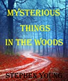 Mysterious Things in the Woods; Mysterious disappearances, Missing People; Sometimes Found...
