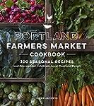 Portland Farmers Market Cookbook: 100...