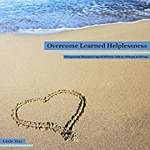 Overcome Learned Helplessness: Self-Empowerment Affirmations for Improved Self-Esteem, Confidence, Self-Respect and Self-Image (       UNABRIDGED) by Lexie Hay Narrated by L. B. Rose
