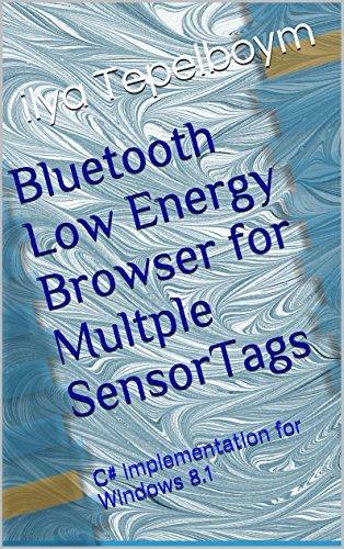 Bluetooth Low Energy Browser for Multple TI SensorTags.: C# implementation for Windows 8.1 PDF