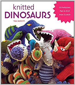 Free Dinosaur Knitting Pattern : Knitted Dinosaurs: 15 Prehistoric Pals to Knit From Scratch: Tina Barrett: 09...