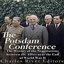 The Potsdam Conference: The History of the Negotiations Between the Allies Near the End of World War II Audiobook by  Charles River Editors Narrated by Scott Clem