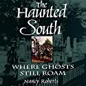 The Haunted South: Where Ghosts Still Roam Audiobook by Nancy Roberts Narrated by Kevin Stillwell