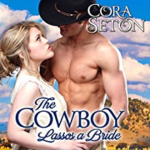The Cowboy Lassos a Bride (       UNABRIDGED) by Cora Seton Narrated by Amy Rubinate