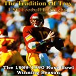 The Tradition of Troy: The 1989-1990 University of Southern California Rose Bowl Winning Football Season | Pete Arbogast