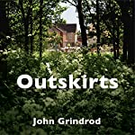Outskirts: Living Life on the Edge of the Green Belt | John Grindrod