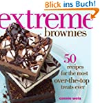 Extreme Brownies: 50 Recipes for the...