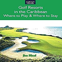 Golf Resorts in the Caribbean: Where to Play and Where to Stay (       UNABRIDGED) by Jim Nicol, Barbara Nicol Narrated by L. David Harris
