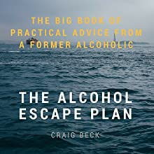 The Alcohol Escape Plan: The Big Book of Practical Advice from a Former Alcoholic Audiobook by Craig Beck Narrated by Craig Beck