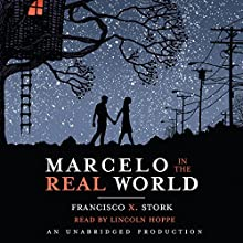 Marcelo in the Real World Audiobook by Francisco Stork Narrated by Lincoln Hoppe