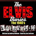 The Elvis Diaries - The 1940's | Aubrey Malone