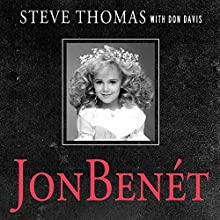 JonBenet: Inside the Ramsey Murder Investigation Audiobook by Steve Thomas, Donald A. Davis Narrated by Paul Boehmer
