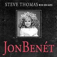 JonBenet: Inside the Ramsey Murder Investigation | Livre audio Auteur(s) : Steve Thomas, Donald A. Davis Narrateur(s) : Paul Boehmer