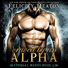Craved by an Alpha: Eternal Mates Paranormal Romance Series, Book 5 Audiobook by Felicity Heaton Narrated by Aaron Abano