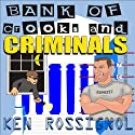 Bank of Crooks & Criminals (       UNABRIDGED) by Ken Rossignol Narrated by Paul Janes-Brown