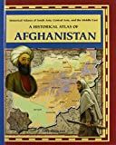 A Historical Atlas of Afghanistan (Historical Atlases of South Asia, Central Asia, and the Middle East)