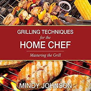 Grilling Techniques for the Home Chef Audiobook