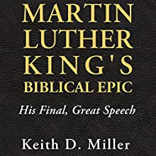 Martin Luther King's Biblical Epic: His Final, Great Speech (Race, Rhetoric, and Media) Audiobook by Keith D. Miller Narrated by Andrew L. Barnes