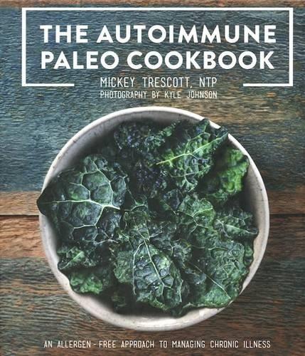 The Autoimmune Paleo Cookbook: An Allergen-Free Approach to Managing Chronic Illness (US Version) (Alternative Autoimmune Cookbook compare prices)