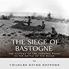 The Siege of Bastogne: The History of the Turning Point in the Battle of the Bulge Hörbuch von  Charles River Editors Gesprochen von: Jim D Johnston