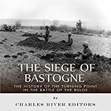 The Siege of Bastogne: The History of the Turning Point in the Battle of the Bulge | Livre audio Auteur(s) :  Charles River Editors Narrateur(s) : Jim D Johnston