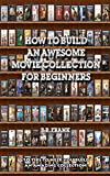 How To Build An Awesome Movie Collection For Beginners: 10 Tips To Help You Build An Amazing Collection!
