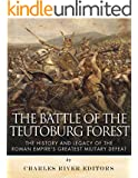 The Battle of the Teutoburg Forest: The History and Legacy of the Roman Empire's Greatest Military Defeat (English Edition)