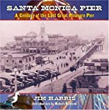 Santa Monica Pier: A Century on the Last of the Pleasure Pier