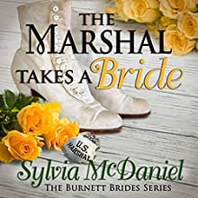 The Marshal Takes a Bride: The Burnett Brides Book 3 Audiobook by Sylvia McDaniel Narrated by Lia Frederick