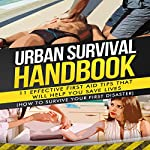 Urban Survival Handbook: 11 Effective First Aid Tips That Will Help You Save Lives: How To Survive Your First Disaster |  Urban Survival Handbook